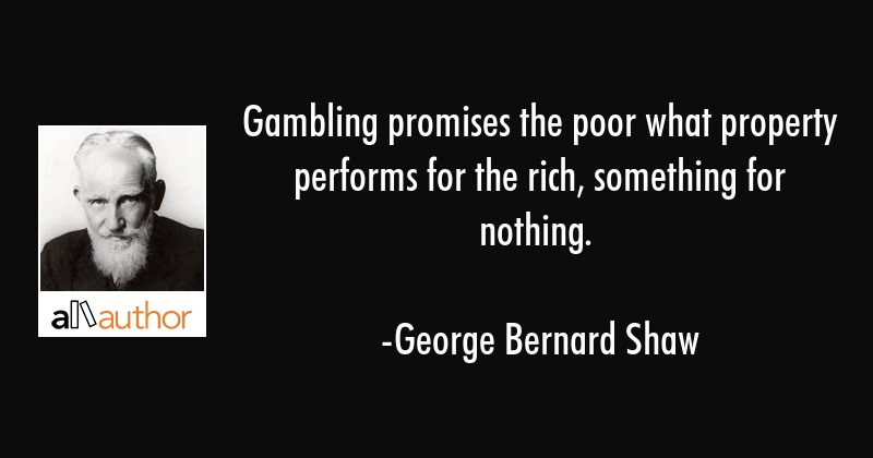 Gambling Promises The Poor What Property Quote
