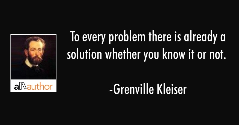 To Every Problem There Is Already A Solution Quote