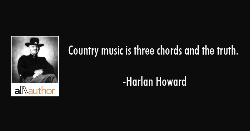 Country Music Is Three Chords And The Truth Quote