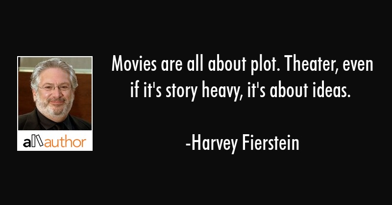 Movies are all about plot. Theater, even if it\