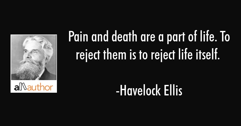 Pain And Death Are A Part Of Life To Reject Quote