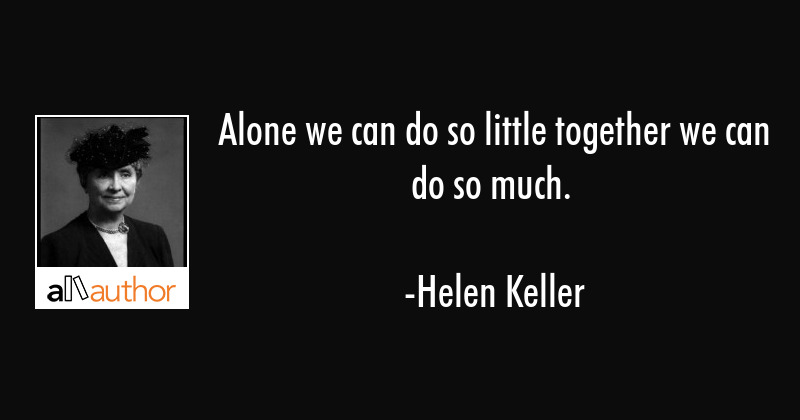 Alone We Can Do So Little Together We Can Quote