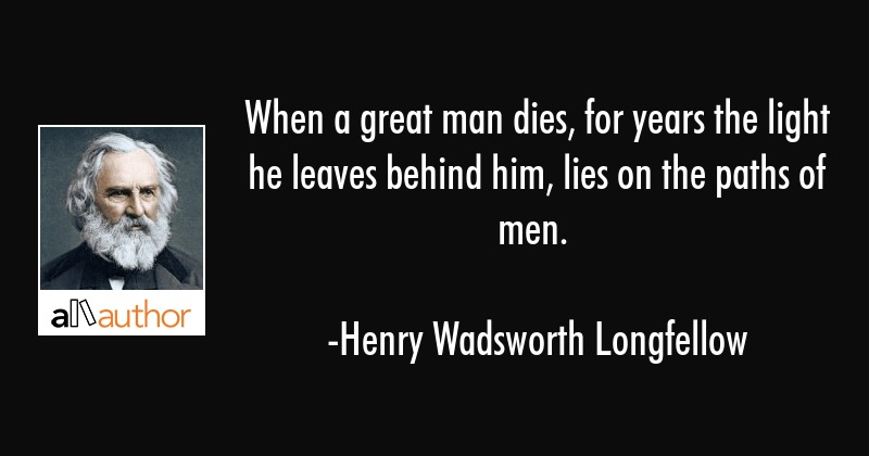 When A Great Man Dies For Years The Light Quote