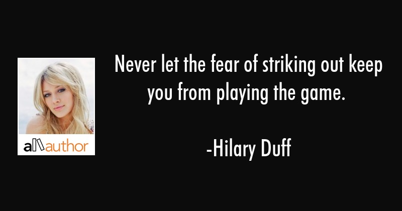 Never Let The Fear Of Striking Out Keep You Quote