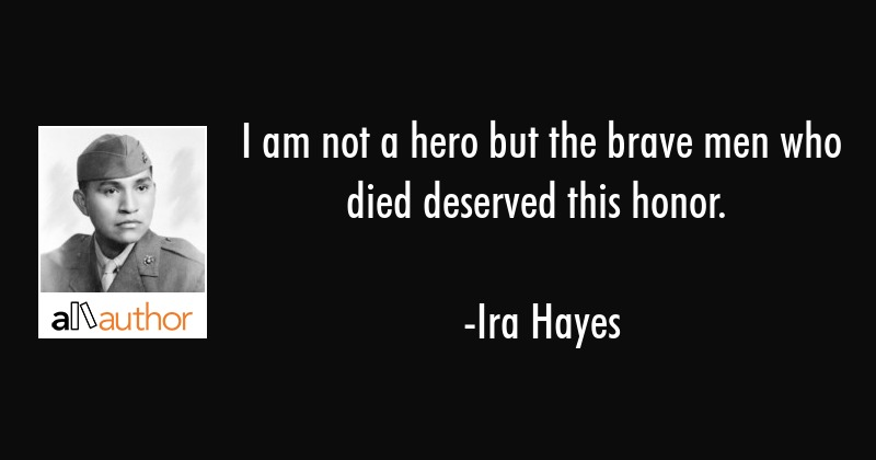 I Am Not A Hero But The Brave Men Who Died Quote