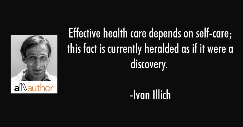 Effective health care depends on self-care; this fact is currently heralded as if it were a... - Ivan Illich Quote