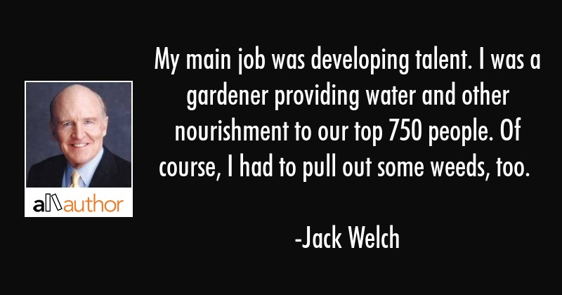 Jack Welch Quotes Cool My Main Job Was Developing Talent I Was A Quote