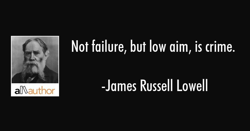 Not failure, but low aim, is crime. - James Russell Lowell Quote