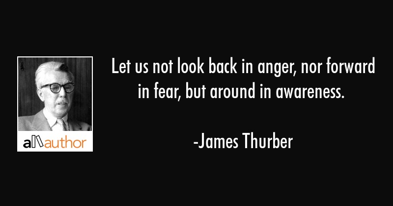 Let Us Not Look Back In Anger Nor Forward Quote