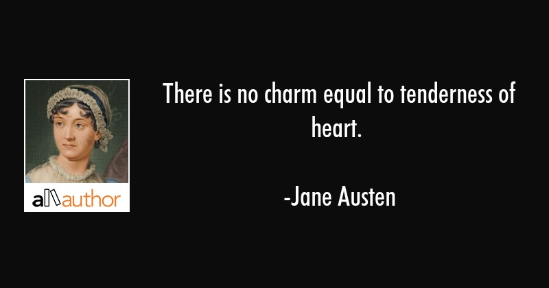 There is no charm equal to tenderness of heart. - Jane Austen Quote