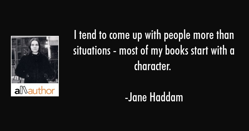 I tend to come up with people more than situations - most of my books start with a character. - Jane Haddam Quote