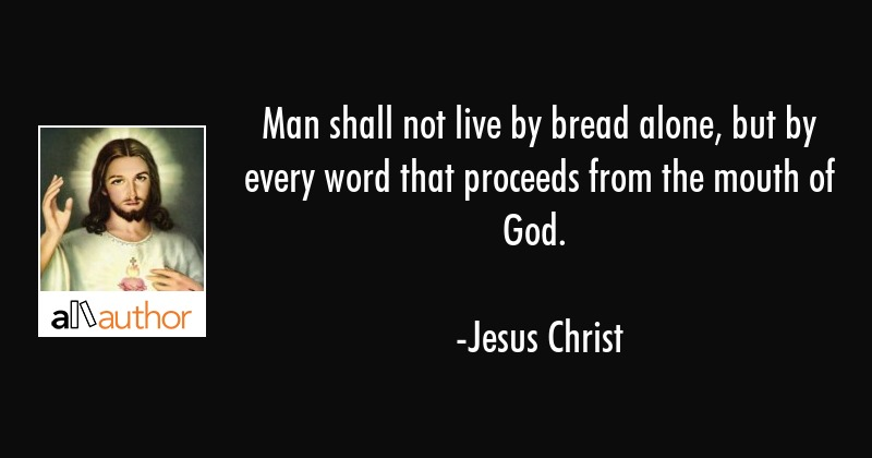 Man Shall Not Live By Bread Alone But By Quote