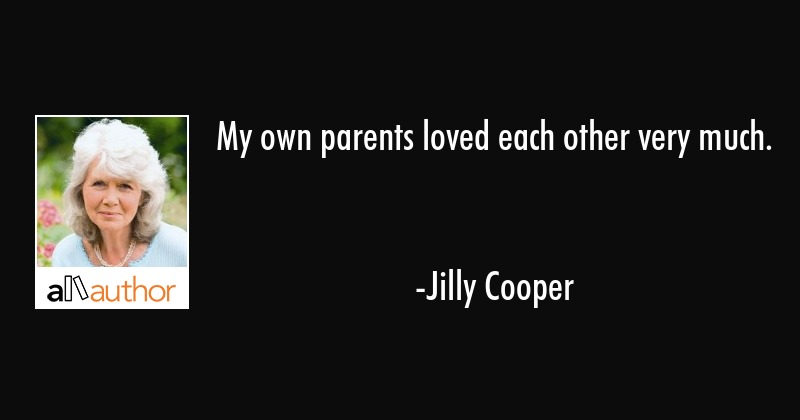 My own parents loved each other very much. - Jilly Cooper Quote