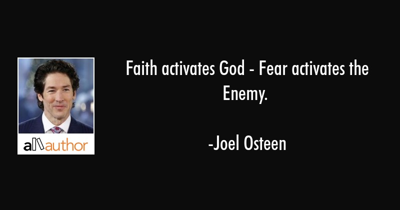 Faith Activates God Fear Activates The Quote