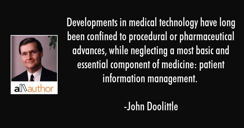 Developments in medical technology have long been confined to procedural or pharmaceutical... - John Doolittle Quote