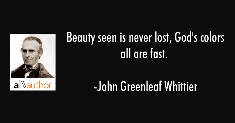 Beauty seen is never lost, God\