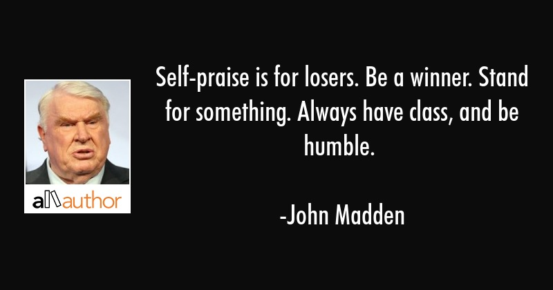 Self Praise Is For Losers Be A Winner Quote