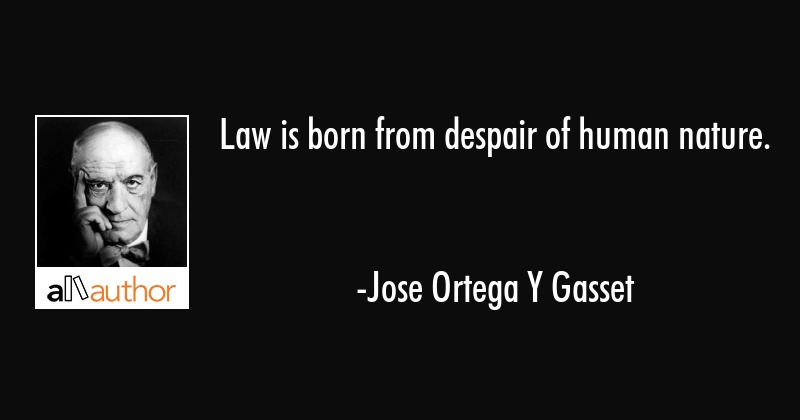 Law Is Born From Despair Of Human Nature Quote