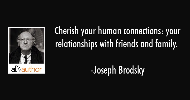 Cherish Your Human Connections Your Quote
