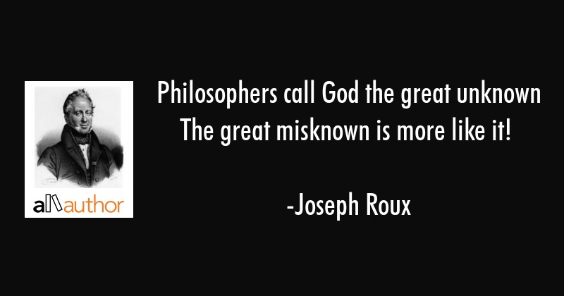 Philosophers Call God The Great Unknown The Quote