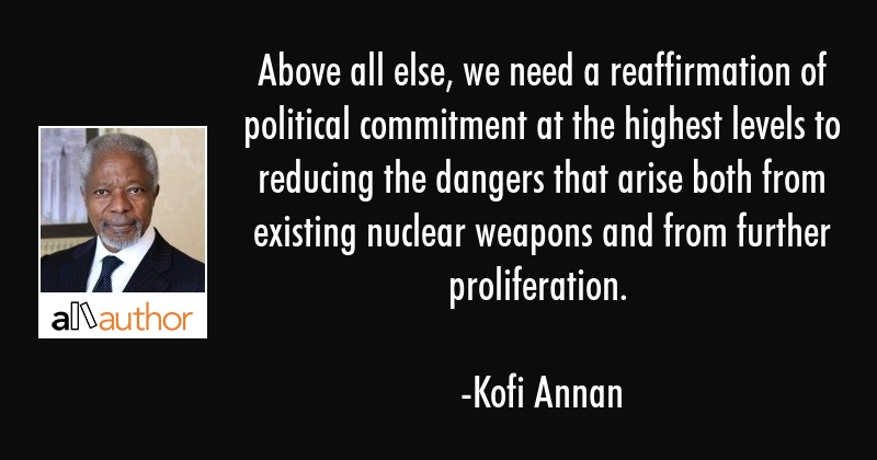 Above all else, we need a reaffirmation of political commitment at the highest levels to reducing... - Kofi Annan Quote