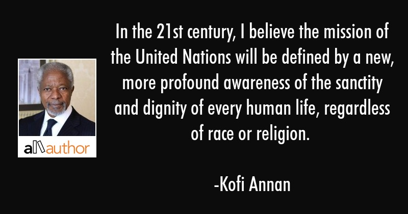 In the 21st century, I believe the mission of the United Nations will be defined by a new, more... - Kofi Annan Quote