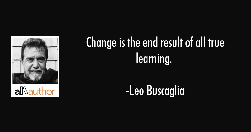 Change Is The End Result Of All True Quote