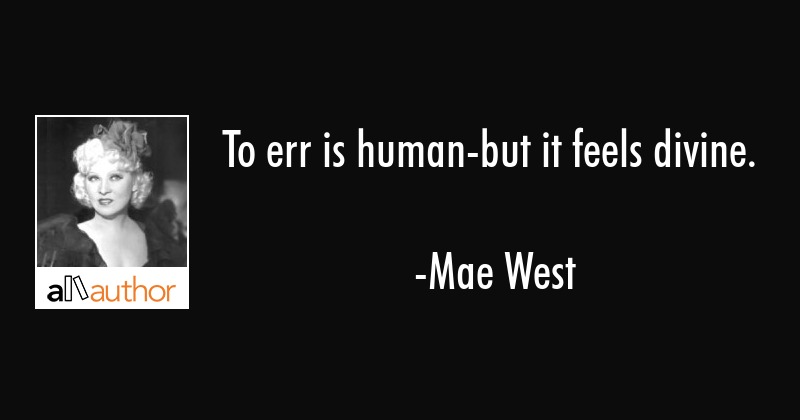 To Err Is Human But It Feels Divine Quote