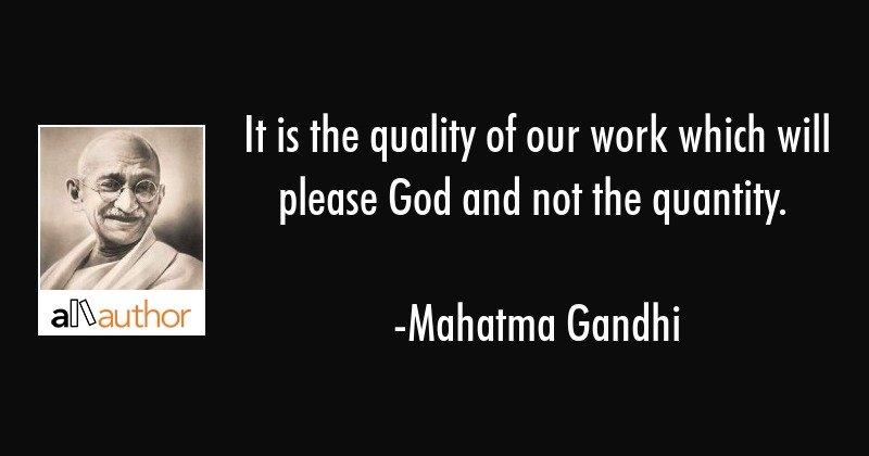 Quality Not Quantity Quote: It Is The Quality Of Our Work Which Will...