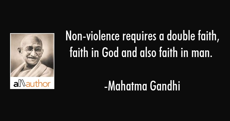Non Violence Requires A Double Faith Faith Quote