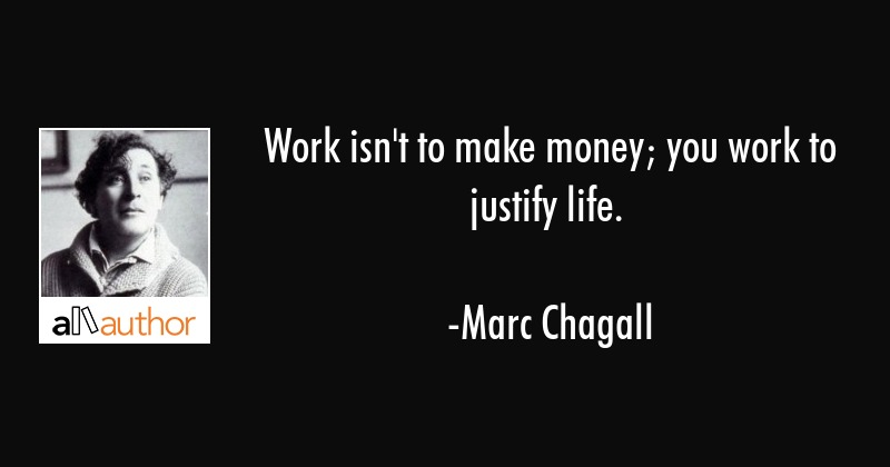 Work Isnt To Make Money You Work To Quote