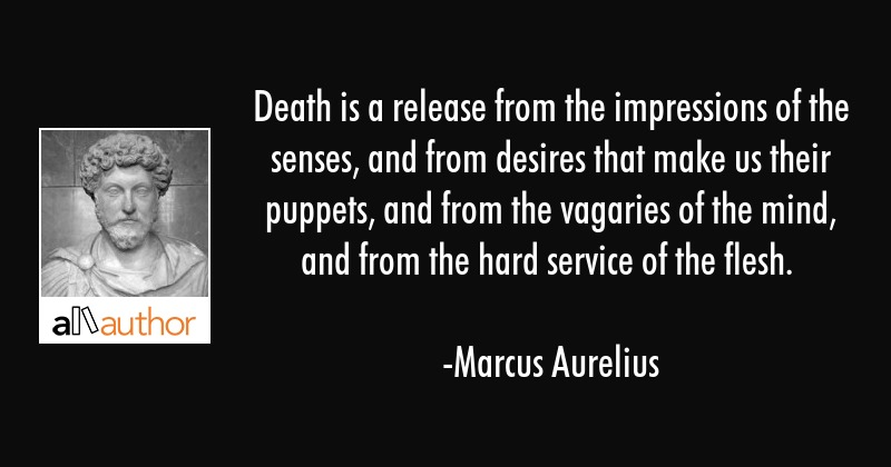 Death is a release from the impressions of the senses, and from desires that make us their puppets,... - Marcus Aurelius Quote