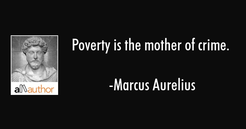 Poverty is the mother of crime. - Marcus Aurelius Quote