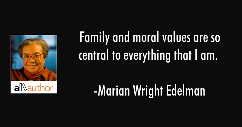 Family And Moral Values Are So Central To Quote