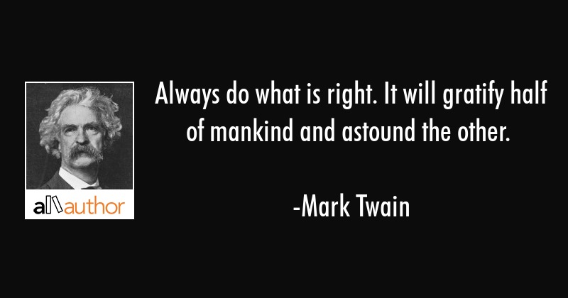 Always Do What Is Right It Will Gratify Quote