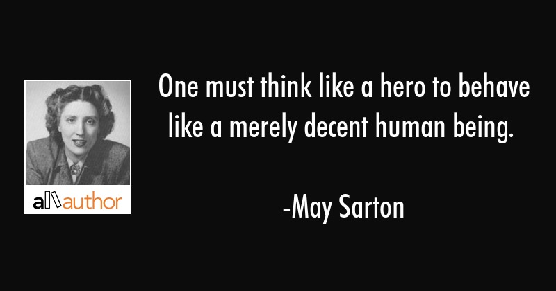 One Must Think Like A Hero To Behave Like A Quote