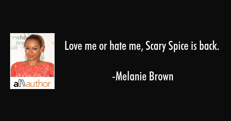 Love Me Or Hate Me Scary Spice Is Back Quote