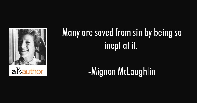 Many Are Saved From Sin By Being So Inept At Quote