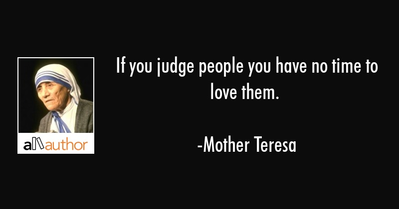 If You Judge People You Have No Time To Love Quote Delectable Judge Quotes