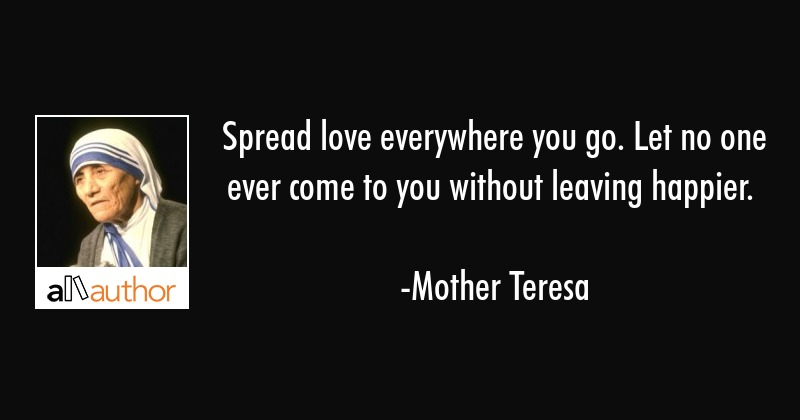 Spread Love Everywhere You Go Let No One Quote