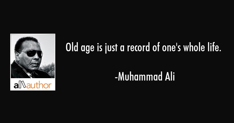 Old age is just a record of one\