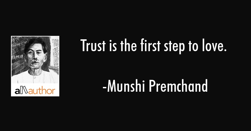 Trust is the first step to love. - Munshi Premchand Quote