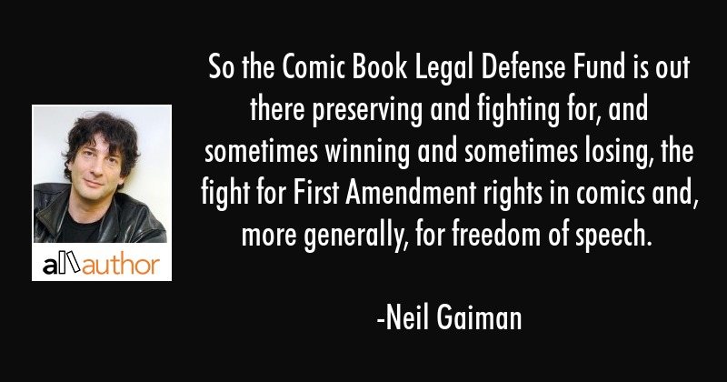 So the Comic Book Legal Defense Fund is out there preserving and fighting for, and sometimes... - Neil Gaiman Quote