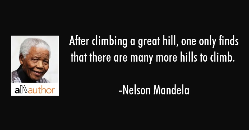 After Climbing A Great Hill One Only Finds Quote