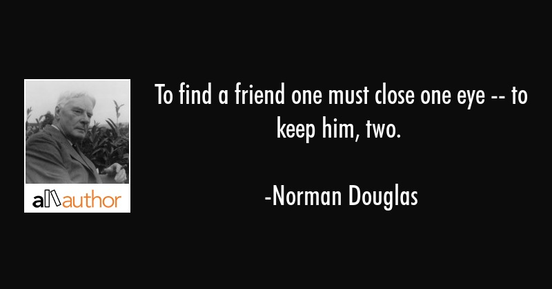 To Find A Friend One Must Close One Eye Quote