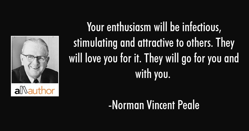 Your Enthusiasm Will Be Infectious Quote Best Enthusiasm Quotes