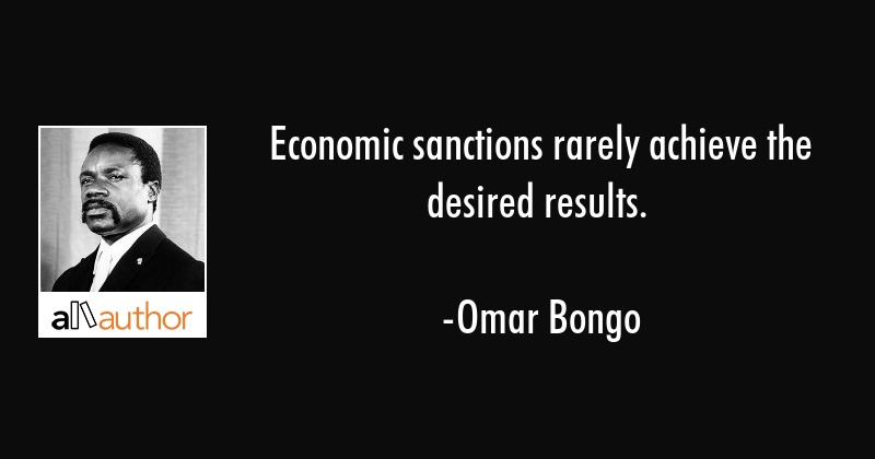 Economic sanctions rarely achieve the desired results. - Omar Bongo Quote