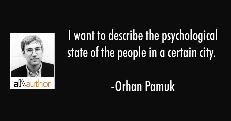 I want to describe the psychological state of the people in a certain city. - Orhan Pamuk Quote