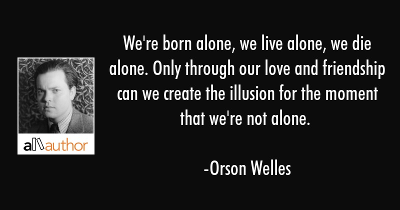 Were Born Alone We Live Alone We Die Quote