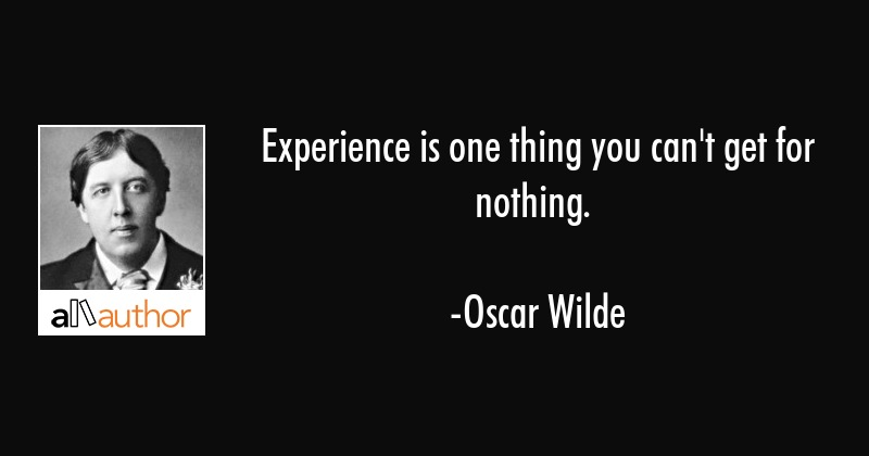Experience is one thing you can\